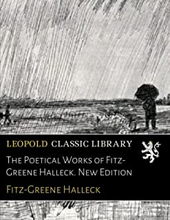 The Poetical Works of Fitz-Greene Halleck. New Edition