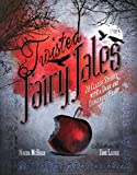 Twisted Fairy Tales: 20 Classic Stories With a Dark and Dangerous Heart