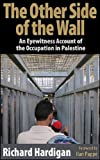 The Other Side of the Wall: The Resistance in Palestine - Richard Hardigan