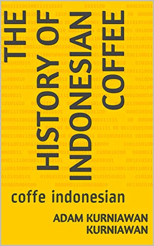 the history of Indonesian coffee: coffe indonesian (English Edition)