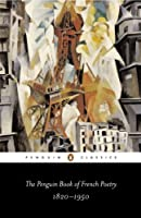 The Penguin Book of French Poetry: 1820-1950; With Prose Translations (Penguin Classics)