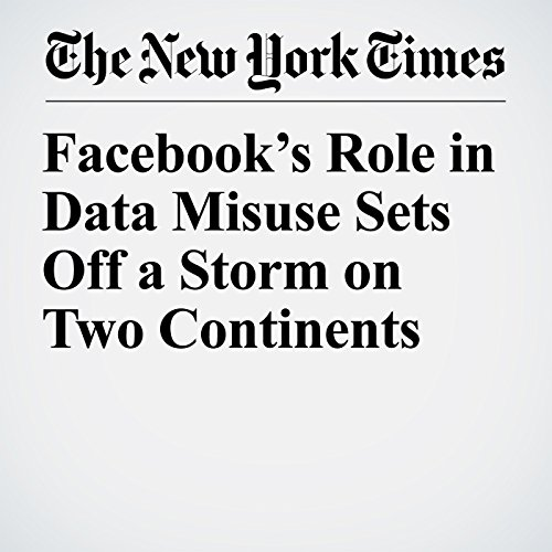 Facebook's Role in Data Misuse Sets Off a Storm on Two Continents copertina