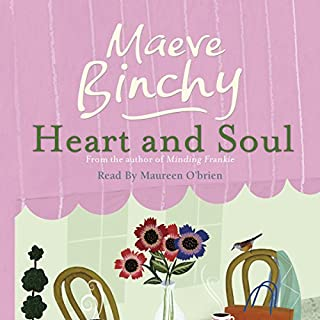 Heart and Soul                   By:                                                                                                                                 Maeve Binchy                               Narrated by:                                                                                                                                 Maureen O'Brien                      Length: 14 hrs and 34 mins     121 ratings     Overall 4.4