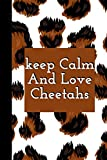 Keep Calm And Love Cheetahs: Cute Cheetah Notebook - Cheetah Lover Gift For Girls, Boys And Kids. Thanks Giving And Birthday Gift Blank Lined Notebook Journal.