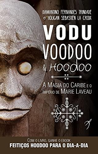 Vodu, Voodoo e Hoodoo: A Magia do Caribe e o Império de Marie Laveau: Volume 1