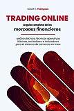 TRADING ONLINE: La guía completa de los mercados financieros, análisis técnico, técnicas operativas básicas, osciladores e indicadores para el sistema de comercio en linea.
