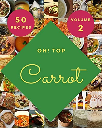 Oh! Top 50 Carrot Recipes Volume 2: Cook it Yourself with Carrot Cookbook! (English Edition)
