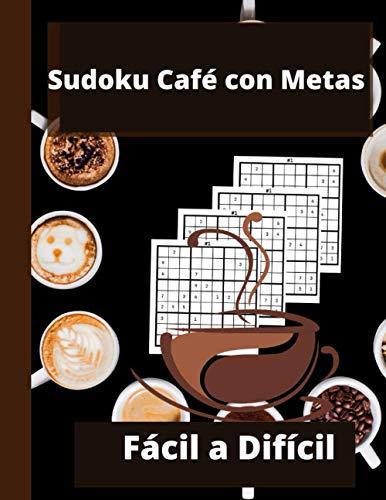 Sudoku Café con Metas: Sudoku Puzzle Books variedad | Los libros de rompecabezas de Office con variedad y soluciones | Lindo y elegante libro de ... amantes del café, hombres, mujeres, niños