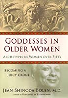 Goddesses in Older Women: Archetypes in Women Over Fifty