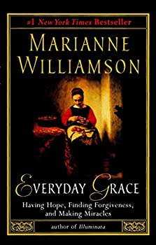 Paperback Everyday Grace: Having Hope, Finding Forgiveness, and Making Miracles Book
