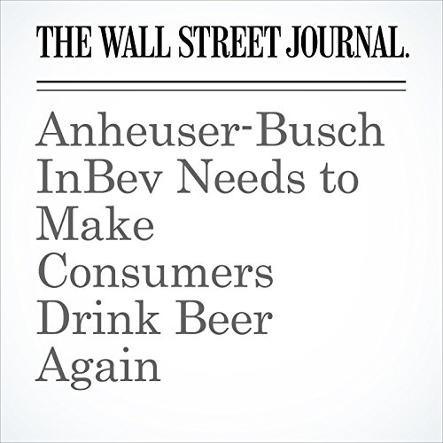 Anheuser-Busch InBev Needs to Make Consumers Drink Beer Again copertina