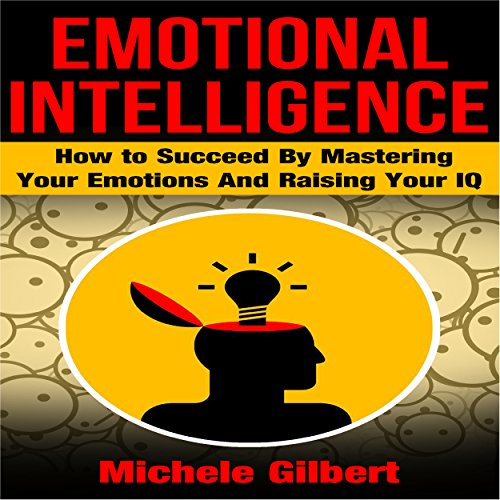 Couverture de Emotional Intelligence: How to Succeed by Mastering Your Emotions and Raising Your IQ