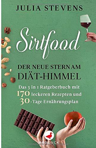 SIRTFOOD: Der neue Stern am Diät-Himmel - Das 3 in 1 Ratgeberbuch mit 170 leckeren Rezepten und 30-Tage Ernährungsplan