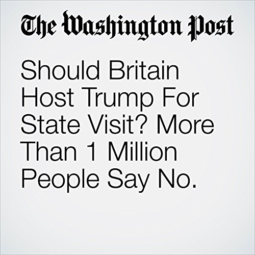 Should Britain Host Trump For State Visit? More Than 1 Million People Say No. audiobook cover art