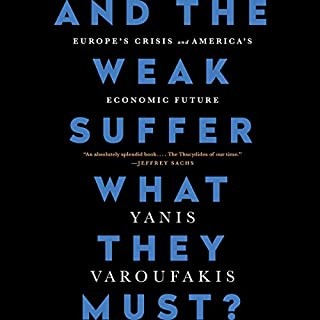And the Weak Suffer What They Must?     Europe's Crisis and America's Economic Future              Auteur(s):                                                                                                                                 Yanis Varoufakis                               Narrateur(s):                                                                                                                                 Yanis Varoufakis                      Durée: 10 h et 21 min     8 évaluations     Au global 4,1