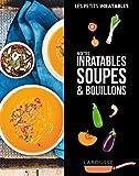 Recettes inratables soupes & bouillons