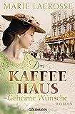 Das Kaffeehaus - Geheime Wünsche: Roman - Die Kaffeehaus-Saga 3