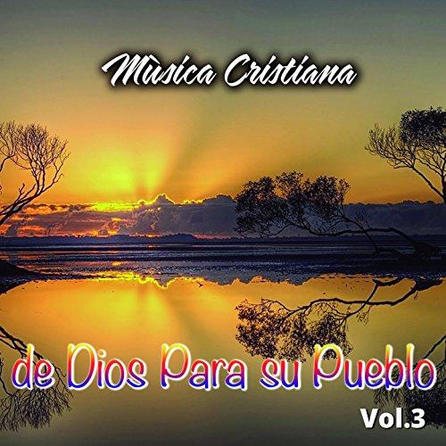 Musica Cristiana De Dios Para Su Pueblo Vol. 3