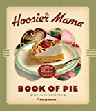[HardBind] [Paula Haney] The Hoosier Mama Book of Pie_ Recipes, Techniques, and Wisdom from The Hoosier Mama Pie Company