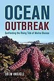 Ocean Outbreak: Confronting the Rising Tide of Marine Disease - Drew Harvell