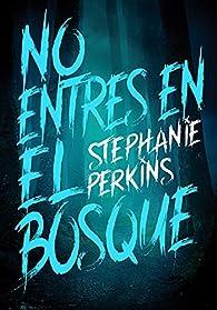 No entres en el bosque: 75 par Stephanie Perkins