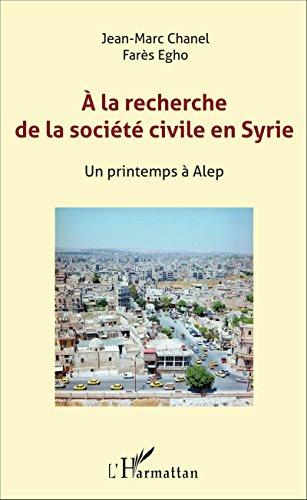 A la recherche de la société civile en Syrie: Un printemps à Alep (French Edition)