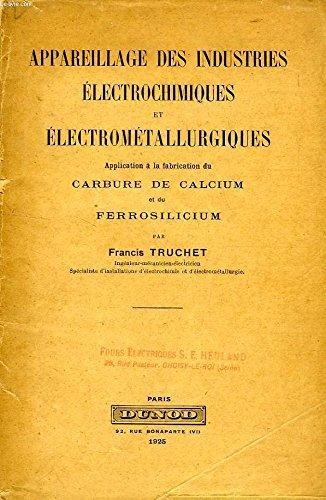 APPAREILLAGE DES INDUSTRIES ELECTROCHIMIQUES ET ELECTROMETALLURGIQUES, APPLICATION A LA FABRICATION DU CARBURE DE CALCIUM ET DU FERROSILICIUM