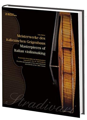 Meisterwerke des italienischen Geigenbaus. Masterpieces of Italian violinmaking: Traumhafte Fotografien der bedeutendsten Instrumente des 18. ... important instruments of the 18th century
