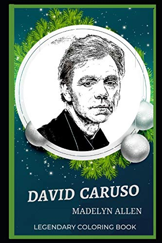 David Caruso Legendary Coloring Book: Relax and Unwind Your Emotions with our Inspirational and Affirmative Designs (David Caruso Legendary Coloring Books)