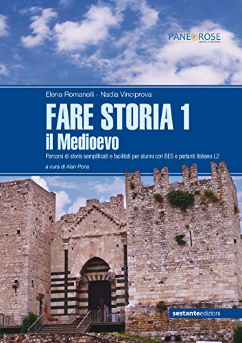 Fare storia. Percorsi di storia semplificati e facilitati per alunni con BES e parlanti italiano L2. Per le Scuole superiori. Il Medioevo (Vol. 1)