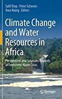 Climate Change and Water Resources in Africa: Perspectives and Solutions Towards an Imminent Water Crisis