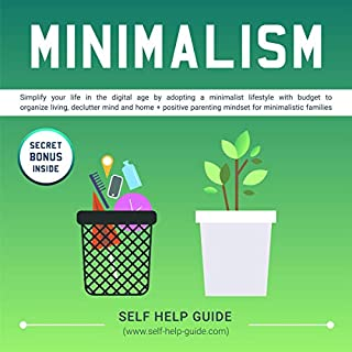 Minimalism     Simplify Your Life in the Digital Age by Adopting a Minimalist Lifestyle with Budget to Organize Living, Declutter Your Mind and Home + Positive Parenting Mindset for Minimalistic Families              By:                                                                                                                                 Self Help Guide                               Narrated by:                                                                                                                                 Claire Hayes                      Length: 3 hrs and 8 mins     25 ratings     Overall 5.0