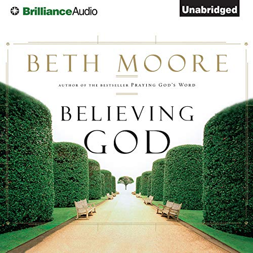 Believing God Audiobook By Beth Moore cover art