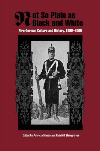 Not So Plain as Black and White: Afro-German Culture and History, 1890-2000 (19) (Rochester Studies in African History and the Diaspora)
