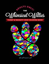 Whimsical Willies: The Adults-Only Funny & Naughty Cock Coloring Book