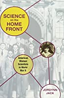 Science on the Home Front: American Women Scientists in World War II
