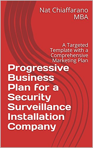 Progressive Business Plan for a Security Surveillance Installation Company: A Targeted Template with a Comprehensive Marketing Plan