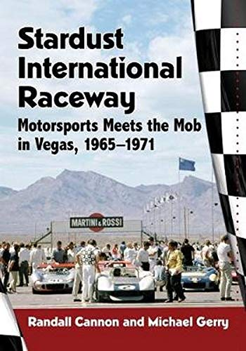 Stardust International Raceway: Motorsports Meets the Mob in Vegas, 1965-1971