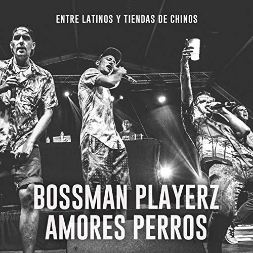 Entre Latinos y Tiendas de Chinos (feat. Amores Perros & Bossman Playerz)