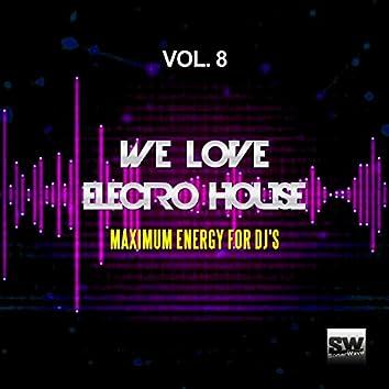 We Love Electro House, Vol. 8 (Maximum Energy For DJ's)