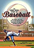 The Comic Book Story of Baseball: The Heroes, Hustlers, and History-Making Swings (and...