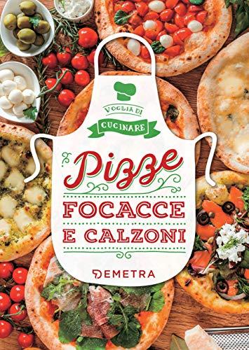 Pizze, focacce e calzoni (Italian Edition)