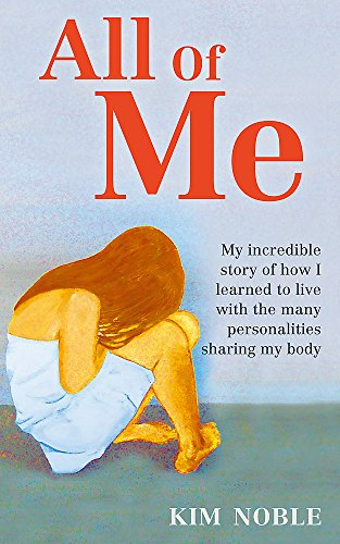 All Of Me: My incredible true story of how I learned to live with the many personalities sharing my body