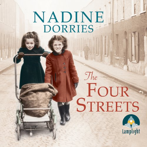 The Four Streets                   By:                                                                                                                                 Nadine Dorries                               Narrated by:                                                                                                                                 Emma Gregory                      Length: 8 hrs and 34 mins     353 ratings     Overall 4.4