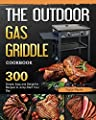 The Outdoor Gas Griddle Cookbook: 300 Simple, Easy and Delightful Recipes to Jump-Start Your Day