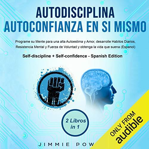Autodisciplina + Autoconfianza En Sí Mismo [Self-discipline + Self-confidence] audiobook cover art