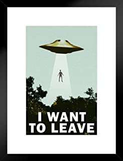 Poster Foundry I Want to Leave UFO Abduction Funny Matted Framed Wall Art Print 20x26 inch
