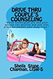 Drive Thru Couple's Counseling: Practical counseling tips for couples too busy to go to sessions (Drive Thru Counseling) (Volume 1)