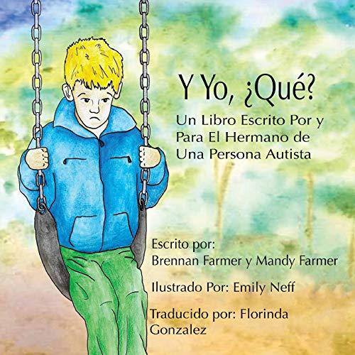 Y Yo ¿Qué?: Un Libro Escrito Por y Para el Hermano de Una Persona Autista