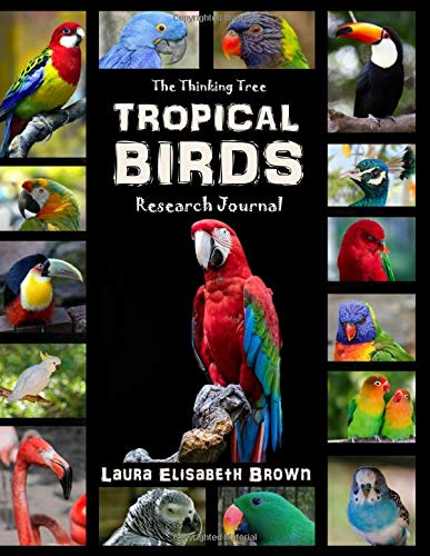 Tropical Birds Research Journal - The Thinking Tree: A Colorful Guide to Researching 27 Different Tropical Birds